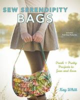 Sew Serendipity Bags : Fabulous Bags to Make and Love