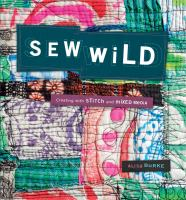 Sew Wild : Creating with Stitch and Mixed Media