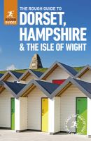 The rough guide to Dorset, Hampshire and the Isle of Wight / Matthew Hancock, Amanda Tomlin