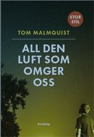 All den luft som omger oss / Tom Malmquist.