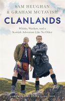 Clanlands : whisky, warfare, and a Scottish adventure like no other / Sam Heughan and Graham McTavish with Charlotte Reather ; [foreword by Diana Gabaldon].