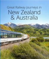 Great Railway Journeys in New Zealand and Australia