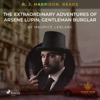 B. J. Harrison Reads The Extraordinary Adventures of Arsene Lupin, Gentleman Burglar